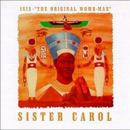 Sister Carol - Isis; The Original Womb-Man