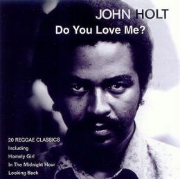 John Holt - Do You Love Me?