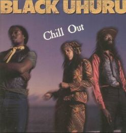 Black Uhuru- Chill Out