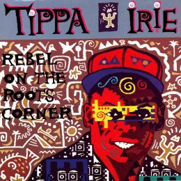 Tippa Irie - Rebel On The Roots Corner