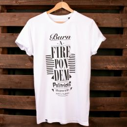 Politricks Burn a Fire Pon Dem tshirt | Organic Cotton
